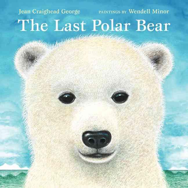 The Last Polar Bear By George, Jean Craighead/ Minor, Wendell (ILT)